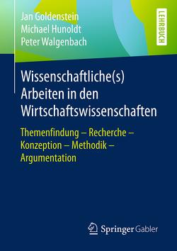 Wissenschaftliche(s) Arbeiten in den Wirtschaftswissenschaften von Goldenstein,  Jan, Hunoldt,  Michael, Walgenbach,  Peter