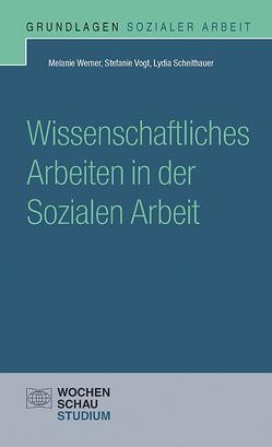 Wissenschaftliches Arbeiten in der Sozialen Arbeit von Scheithauer,  Lydia, Vogt,  Stefanie, Werner,  Melanie
