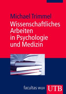 Wissenschaftliches Arbeiten in Psychologie und Medizin von Trimmel,  Michael
