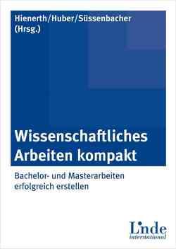 Wissenschaftliches Arbeiten kompakt von Hienerth,  Claudia, Huber,  Beate, Süssenbacher,  Daniela