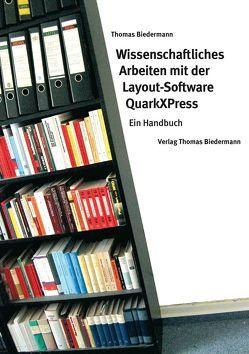 Wissenschaftliches Arbeiten mit der Layout-Software QuarkXPress von Biedermann,  Thomas