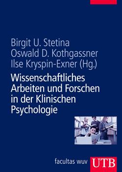 Wissenschaftliches Arbeiten und Forschen in der Klinischen Psychologie von Kothgassner,  Oswald David, Kryspin-Exner,  Ilse, Stetina,  Birgit U.