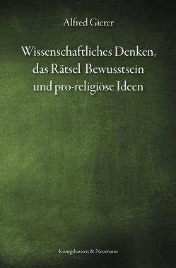 Wissenschaftliches Denken, das Rätsel Bewusstsein und pro-religiöse Ideen von Gierer,  Alfred