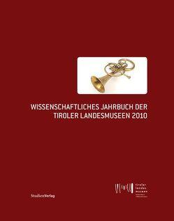 Wissenschaftliches Jahrbuch der Tiroler Landesmuseen 2010 von Tiroler Landesmuseen-Betriebsges.