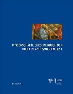 Wissenschaftliches Jahrbuch der Tiroler Landesmuseen 2011 von Tiroler Landesmuseen-Betriebsges.,  Tiroler