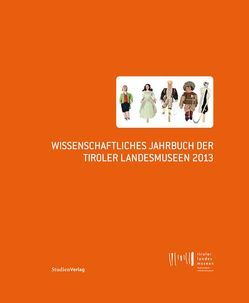 Wissenschaftliches Jahrbuch der Tiroler Landesmuseen 2013 von Tiroler Landesmuseen-Betriebsges.,  Tiroler