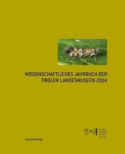 Wissenschaftliches Jahrbuch der Tiroler Landesmuseen 2014 von Tiroler Landesmuseen-Betriebsges.