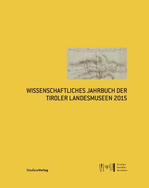 Wissenschaftliches Jahrbuch der Tiroler Landesmuseen 2015 von Tiroler Landesmuseen-Betriebsges.