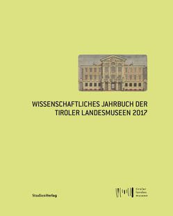 Wissenschaftliches Jahrbuch der Tiroler Landesmuseen 2017 von Tiroler Landesmuseen-Betriebsges.