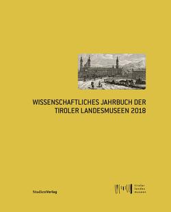 Wissenschaftliches Jahrbuch der Tiroler Landesmuseen 2018 von Tiroler Landesmuseen-Betriebsges.