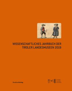 Wissenschaftliches Jahrbuch der Tiroler Landesmuseen 2019 von Tiroler Landesmuseen-Betriebsges.