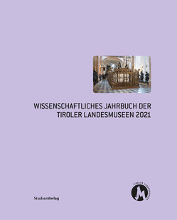 Wissenschaftliches Jahrbuch der Tiroler Landesmuseen 2021 von Assmann,  Peter, Tiroler Landesmuseen
