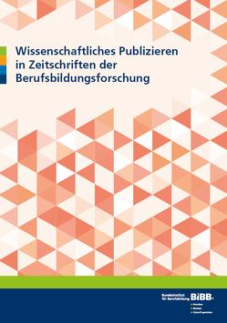 Wissenschaftliches Publizieren in Zeitschriften der Berufsbildungsforschung von Junggeburth,  Christoph, Linten,  Markus, Rödel,  Bodo, Taufenbach,  Kerstin, Woll,  Christian