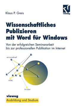 Wissenschaftliches Publizieren mit Word für Windows von Greis,  Klaus P.