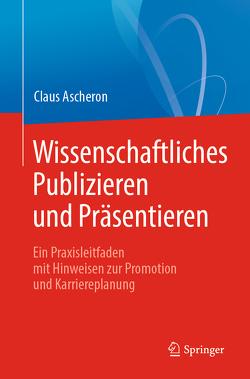 Wissenschaftliches Publizieren und Präsentieren von Ascheron,  Claus