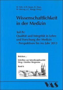 Wissenschaftlichkeit in der Medizin / Wissenschaftlichkeit in der Medizin IV von Bauer,  Axel W., Eich,  Wolfgang, Haux,  Reinhold, Herzog,  Wolfgang, Rüegg,  Johann Casper