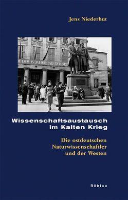 Wissenschaftsaustausch im Kalten Krieg von Niederhut,  Jens