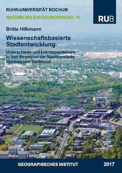 Wissenschaftsbasierte Stadtentwicklung – Gemeinsamkeiten, Unterschiede und Interdependenzen in den Strategien der Nachbarstädte Bochum und Dortmund von Hilkmann,  Britta