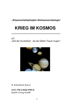 """""""Wissenschaftsdisziplin Weltraumarchäologie""""     KRIEG IM KOSMOS von Kaltenböck-Karow,  Rainer"""