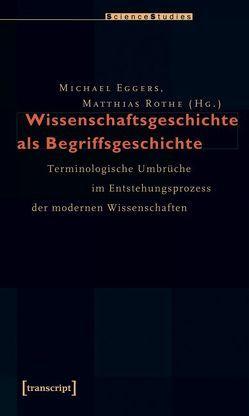 Wissenschaftsgeschichte als Begriffsgeschichte von Eggers,  Michael, Rothe,  Matthias