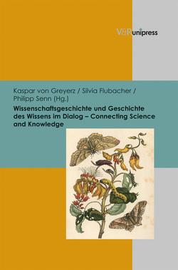 Wissenschaftsgeschichte und Geschichte des Wissens im Dialog – Connecting Science and Knowledge von Flubacher,  Silvia, Greyerz,  Kaspar, Senn,  Philipp