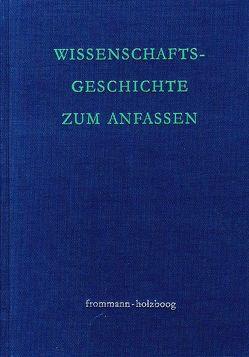 Wissenschaftsgeschichte zum Anfassen von Bien,  Günther, Holzboog,  Eckhart, Koch,  Tina
