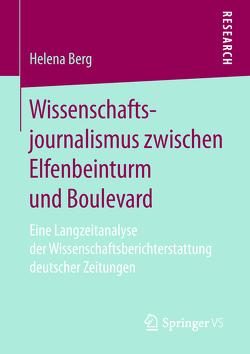 Wissenschaftsjournalismus zwischen Elfenbeinturm und Boulevard von Berg,  Helena