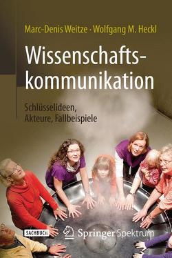 Wissenschaftskommunikation – Schlüsselideen, Akteure, Fallbeispiele von Gießler,  Christof, Heckl,  Wolfgang M., Weitze,  Marc-Denis