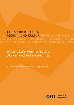 Wissenschaftskommunikation, Utopien und Technikzukünfte von Böhn,  Andreas, Metzner-Szigeth,  Andreas