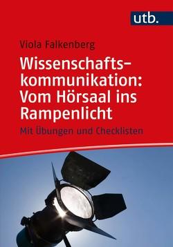 Wissenschaftskommunikation: Vom Hörsaal ins Rampenlicht von Falkenberg,  Viola