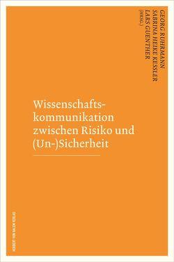 Wissenschaftskommunikation zwischen Risiko und (Un-)Sicherheit von Guenther,  Lars, Kessler,  Sabrina Heike, Ruhrmann,  Georg