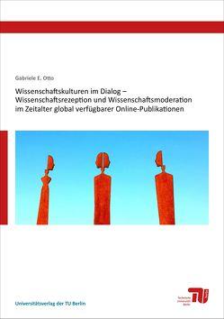 Wissenschaftskulturen im Dialog – Wissenschaftsrezeption und Wissenschaftsmoderation im Zeitalter global verfügbarer Online-Publikationen von Otto,  Gabriele E
