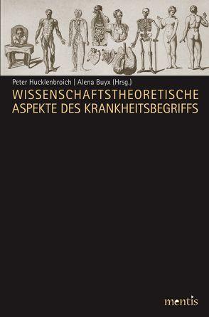 Wissenschaftstheoretische Aspekte des Krankheitsbegriffs von Buyx,  Alena, Hucklenbroich,  Peter