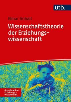 Wissenschaftstheorie der Erziehungswissenschaft von Anhalt,  Elmar