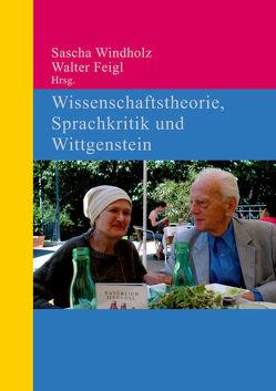Wissenschaftstheorie, Sprachkritik und Wittgenstein von Feigl,  Walter, Windholz,  Sascha