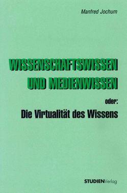 Wissenschaftswissen und Medienwissen oder: Die Virtualität des Wissens von Jochum,  Manfred