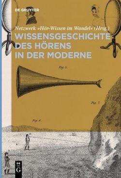 Wissensgeschichte des Hörens in der Moderne von Netzwerk Hör-Wissen im Wandel