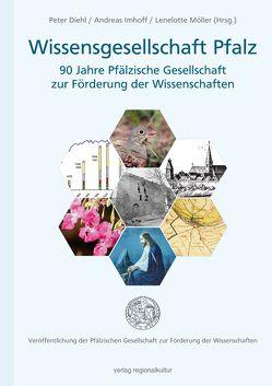 Wissensgesellschaft Pfalz – 90 Jahre Pfälzische Gesellschaft zur Förderung der Wissenschaften von Diehl,  Peter, Imhoff,  Andreas, Möller,  Lenelotte