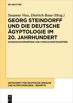 Georg Steindorff und die deutsche Ägyptologie im 20. Jahrhundert von Raue,  Dietrich, Voss,  Susanne