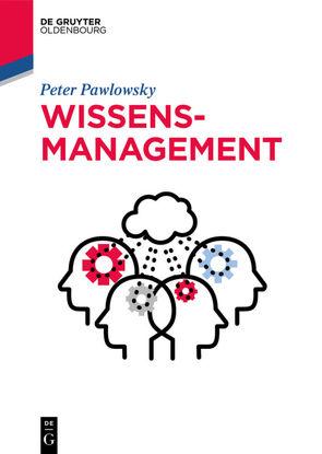 Wissensmanagement von Pawlowsky,  Peter