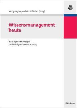 Wissensmanagement heute von Fischer,  Gerrit, Jaspers,  Wolfgang