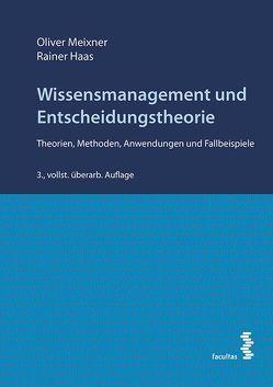 Wissensmanagement und Entscheidungstheorie von Haas,  Rainer, Meixner,  Oliver