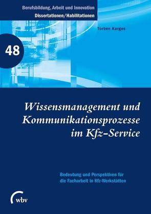 Wissensmanagement und Kommunikationsprozesse im Kfz-Service von Friese,  Marianne, Jenewein,  Klaus, Karges,  Torben, Spöttl,  Georg