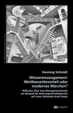Wissensmanagement: Wettbewerbsvorteil oder modernes Märchen? von Schmidt,  Henning