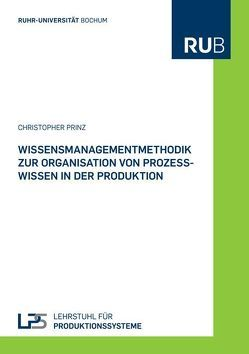 Wissensmanagementmethodik zur Organisation von Prozesswissen in der Produktion von Prinz,  Christopher