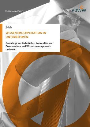 Wissensmultiplikation in Unternehmen von Büch,  Michael