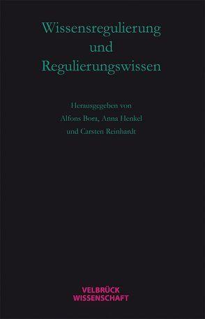 Wissensregulierung und Regulierungswissen von Bora,  Alfons, Henkel,  Anna, Reinhard,  Carsten