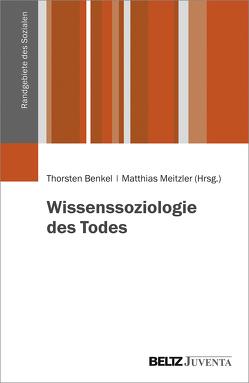 Wissenssoziologie des Todes von Benkel,  Thorsten, Meitzler,  Matthias