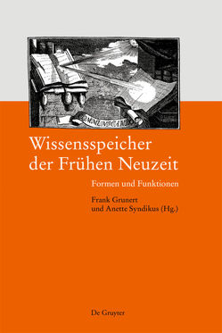 Wissensspeicher der Frühen Neuzeit von Grunert,  Frank, Syndikus,  Anette