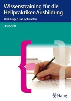 Wissenstraining für die Heilpraktiker-Ausbildung von Christ,  Jana